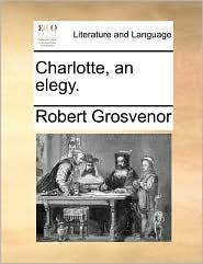 Charlotte, an elegy. - Robert Grosvenor