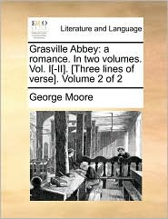 Grasville Abbey: a romance. In two volumes. Vol. I[-II]. [Three lines of verse]. Volume 2 of 2 - George Moore