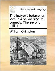 The lawyer's fortune: or, love in a hollow tree. A comedy. The second edition. - William Grimston