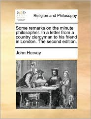 Some Remarks on the Minute Philosopher. in a Letter from a Country Clergyman to His Friend in London. the Second Edition.