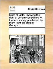State of facts. Shewing the right of certain companies to the lands lately purchased by them from the state of Georgia. - See Notes Multiple Contributors