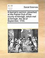 A Layman's Sermon, Preached at the Patriot Club of the County of Armagh, Which Met at Armagh, the 3D of September, 1755.