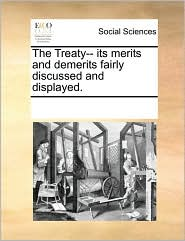 The Treaty-- its merits and demerits fairly discussed and displayed. - See Notes Multiple Contributors