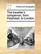 The Traveller's Companion, from Holyhead, to London.