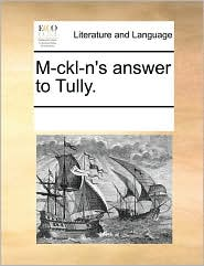 M-ckl-n's answer to Tully. - See Notes Multiple Contributors
