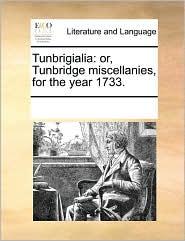 Tunbrigialia: or, Tunbridge miscellanies, for the year 1733. - See Notes Multiple Contributors