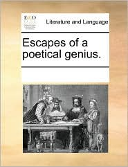 Escapes of a poetical genius. - See Notes Multiple Contributors