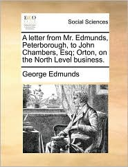 A letter from Mr. Edmunds, Peterborough, to John Chambers, Esq; Orton, on the North Level business. - George Edmunds