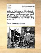 Letter to the Treasurer of the Society Instituted for the Purpose of Effecting the Abolition of the Slave Trade. from the REV. Robert Boucher Nickolls