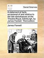 A Statement of Facts, Occasional of and Relative to the Late Disturbances at the Theatre-Royal, Edinburgh, by James Fennell. Third Edition.