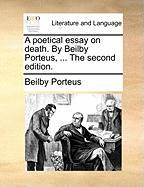 A Poetical Essay on Death. by Beilby Porteus, ... the Second Edition.