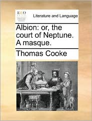 Albion: or, the court of Neptune. A masque. - Thomas Cooke