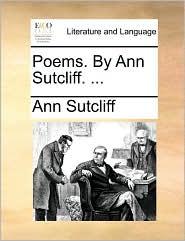 Poems. By Ann Sutcliff. ... - Ann Sutcliff