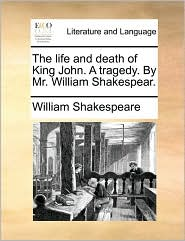 The life and death of King John. A tragedy. By Mr. William Shakespear. - William Shakespeare