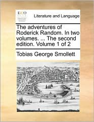 The adventures of Roderick Random. In two volumes. ... The second edition. Volume 1 of 2 - Tobias George Smollett