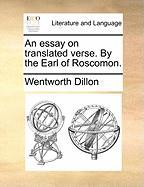 An Essay on Translated Verse. by the Earl of Roscomon.