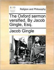 The Oxford sermon versified. By Jacob Gingle, Esq. - Jacob Gingle