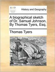 A biographical sketch of Dr. Samuel Johnson. By Thomas Tyers, Esq. - Thomas Tyers