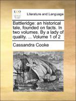 Battleridge: an historical tale, founded on facts. In two volumes. By a lady of quality. ... Volume 1 of 2