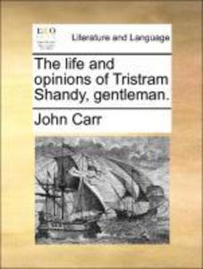 The life and opinions of Tristram Shandy, gentleman. als Taschenbuch von John Carr - Gale ECCO, Print Editions