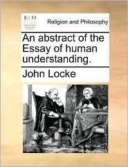 An abstract of the Essay of human understanding. - John Locke