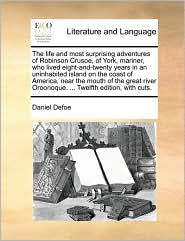 The life and most surprising adventures of Robinson Crusoe, of York, mariner, who lived eight-and-twenty years in an uninhabited island on the coast of America, near the mouth of the great river Oroonoque. . Twelfth edition, with cuts. - Daniel Defoe