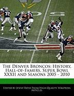 The Denver Broncos: History, Hall-Of-Famers, Super Bowl XXXII and Seasons 2005 - 2010