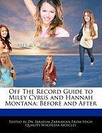 Off the Record Guide to Miley Cyrus and Hannah Montana: Before and After