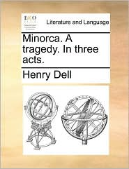 Minorca. A tragedy. In three acts. - Henry Dell
