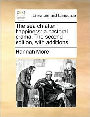 The Search After Happiness: A Pastoral Drama. the Second Edition, with Additions.