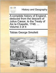 A complete history of England, deduced from the descent of Julius C sar, to the Treaty of Aix la Chapelle, 1748. . Volume 3 of 4 - Tobias George Smollett