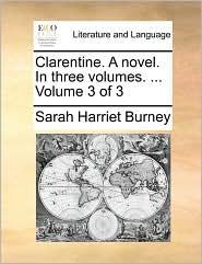 Clarentine. A novel. In three volumes. ... Volume 3 of 3 - Sarah Harriet Burney
