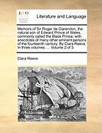 Memoirs of Sir Roger de Clarendon, the Natural Son of Edward Prince of Wales, Commonly Called the Black Prince; With Anecdotes of Many Other Eminent P