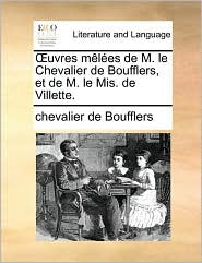 uvres m l es de M. le Chevalier de Boufflers, et de M. le Mis. de Villette. - chevalier de Boufflers