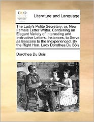 The Lady's Polite Secretary - Dorothea Du Bois
