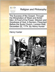 The Success Of The Gospel, Through The Ministration Of Weak And Sinful Men - Henry Hunter