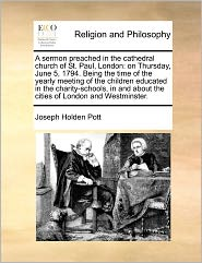 A Sermon Preached In The Cathedral Church Of St. Paul, London - Joseph Holden Pott