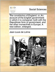The Constitution Of England; Or, An Account Of The English Government - Jean Louis De Lolme