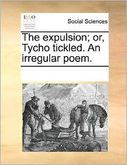 The expulsion; or, Tycho tickled. An irregular poem. - See Notes Multiple Contributors