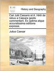 Caii Julii C Saris Et A. Hirtii De Rebus A C Sare Gestis Commentarii. Ex Optima Atque Accuratissima Editione Expressi. - Julius Caesar
