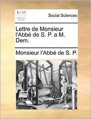 Lettre de Monsieur l'Abb de S. P. a M. Dem. - Monsieur l'Abb Monsieur l'Abb  de S. P.