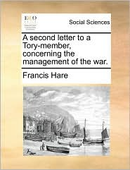 A second letter to a Tory-member, concerning the management of the war. - Francis Hare