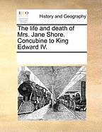The Life and Death of Mrs. Jane Shore. Concubine to King Edward IV.