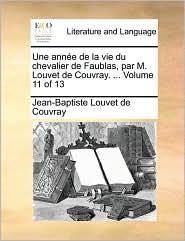 Une Anne de La Vie Du Chevalier de Faublas, Par M. Louvet de Couvray. ... Volume 11 of 13