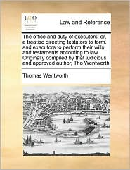 The Office And Duty Of Executors - Thomas Wentworth