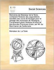 Memoires de Monsieur de la Torre, contenant l'histoire des negociations secr tes des cours de l'Europe pour le partage des royaumes de l'Espagne;.... Volume 1 of 2 - Monsieur de. La Torre