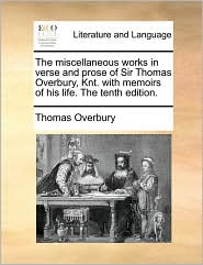 Miscellaneous Works in Verse and Prose of Sir Thomas Overbur