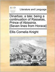 Dinarbas; a tale: being a continuation of Rasselas, Prince of Abissinia. [Seven lines from Horace]