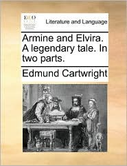 Armine and Elvira. A legendary tale. In two parts. - Edmund Cartwright