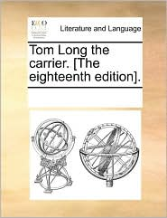 Tom Long the carrier. [The eighteenth edition]. - See Notes Multiple Contributors
